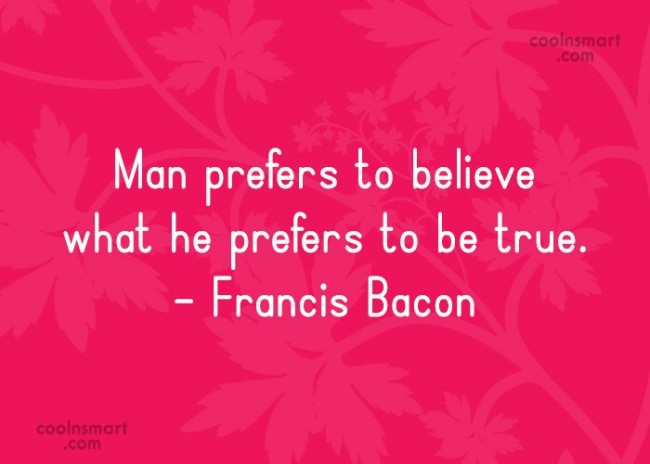 Quote: Man prefers to believe what he prefers...