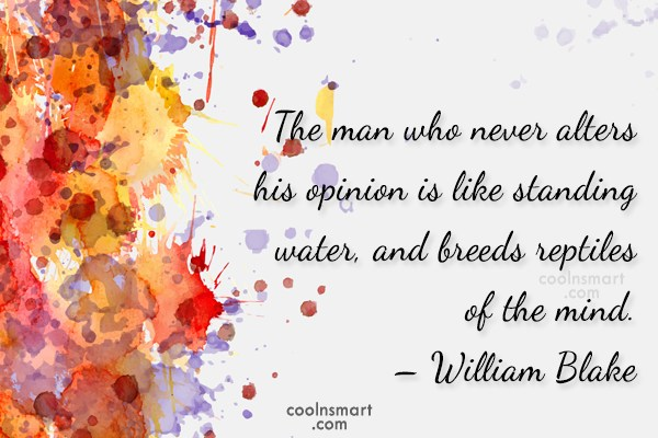 Quote: The man who never alters his opinion...