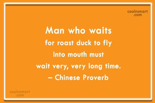 Life Quote: Man who waits for roast duck to...