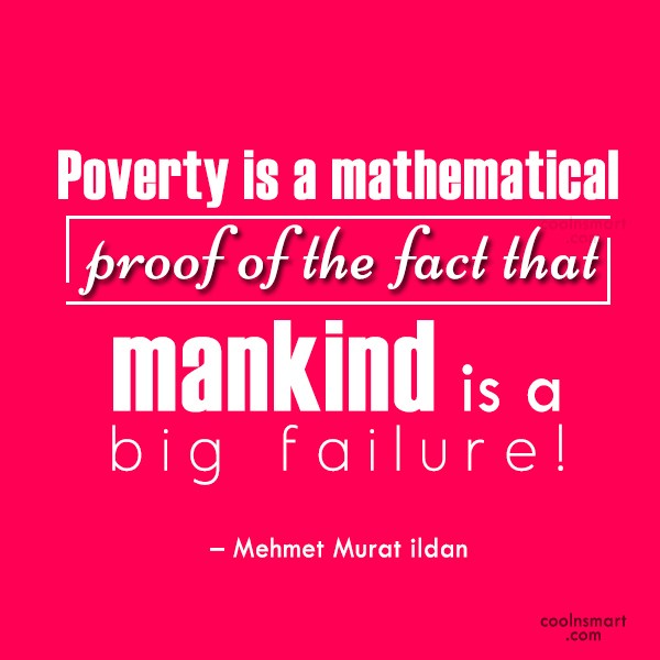 Quote: Poverty is a mathematical proof of the...