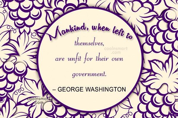 Quote: Mankind, when left to themselves, are unfit...
