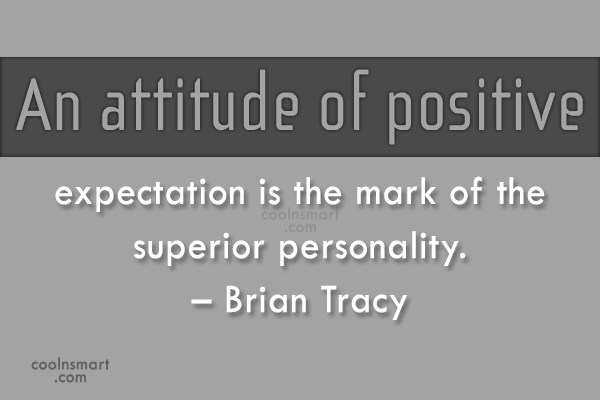 Quote: An attitude of positive expectation is the...