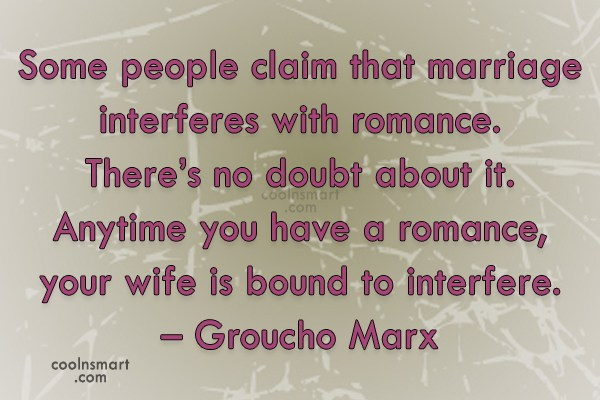 Funny Marriage Quotes Quote: Some people claim that marriage interferes with...