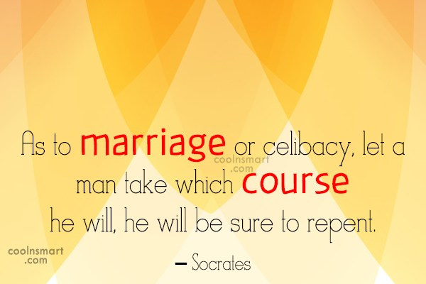 Quote: As to marriage or celibacy, let a...