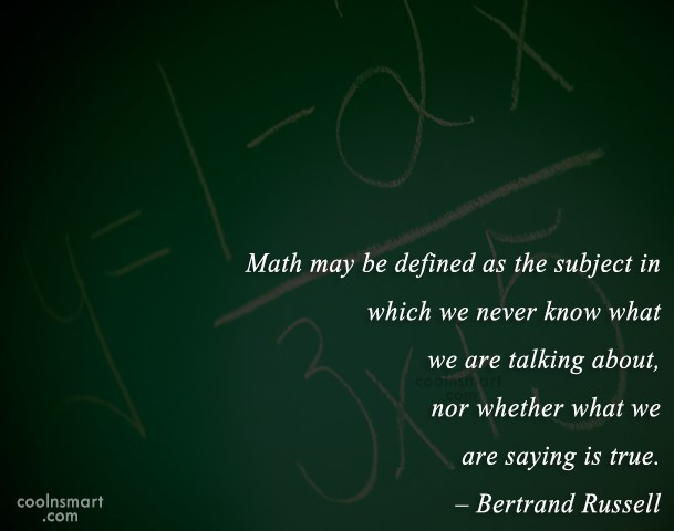 Quote: Math may be defined as the subject...