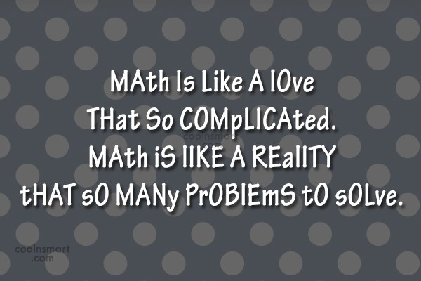 Math Quote: MAth Is Like A lOve THat So...