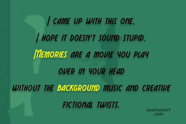 Memory Quote: I came up with this one, I...