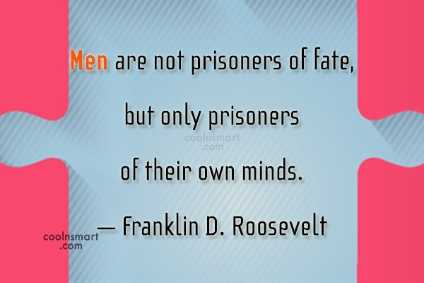 Psychology Quote: Men are not prisoners of fate, but...
