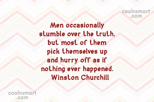 Truth Quote: Men occasionally stumble over the truth, but...