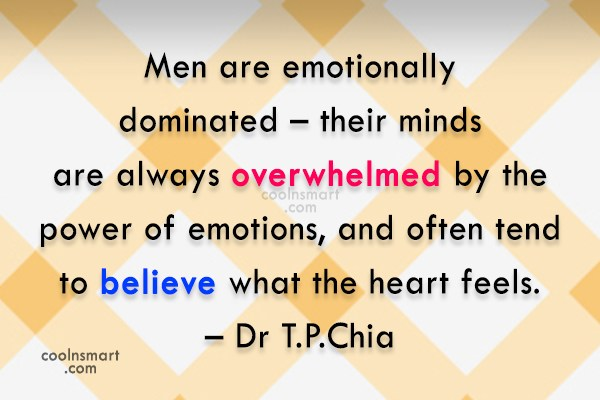 Men Quote: Men are emotionally dominated – their minds...