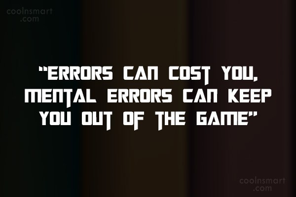 "Baseball Quote: ""Errors can cost you, mental errors can..."