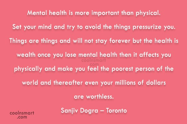 Health Quote: Mental health is more important than physical....