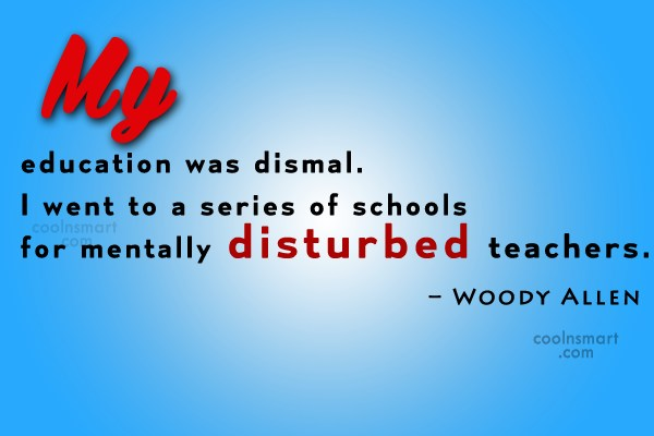 School Quote: My education was dismal. I went to...