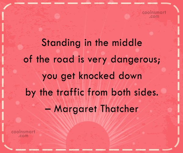 Quote: Standing in the middle of the road...
