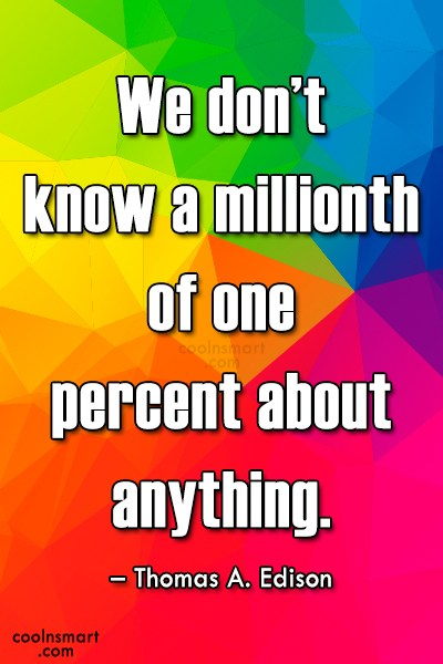 Quote: We don't know a millionth of one...