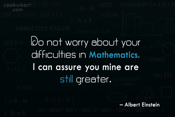 Math Quote: Do not worry about your difficulties in...