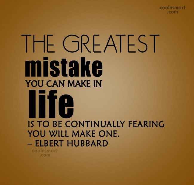 Quote: The greatest mistake you can make in...