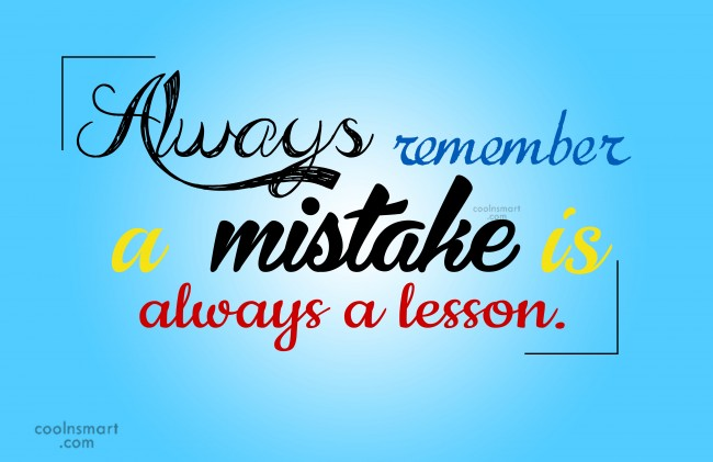 Mistake Quote: Always remember a mistake is always a...