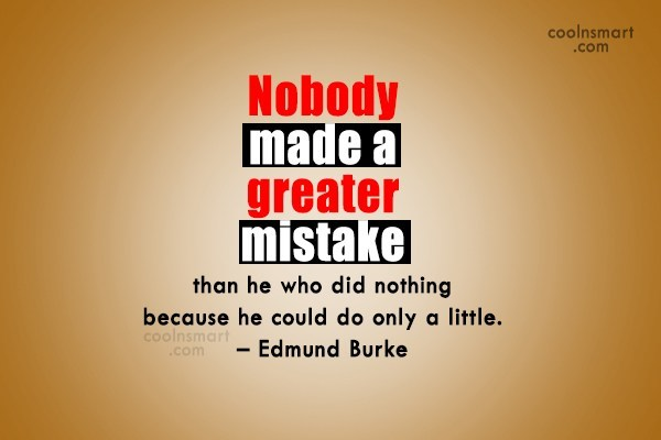Quote: Nobody made a greater mistake than he...
