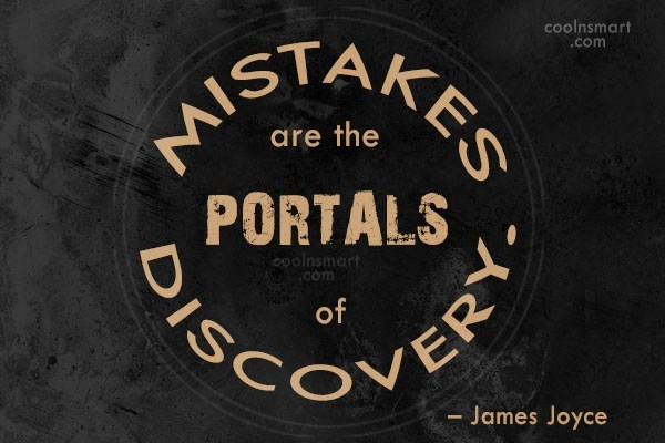 Quote: Mistakes are the portals of discovery. –...