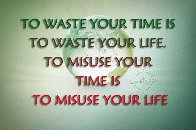 Quote: To waste your time is to waste...