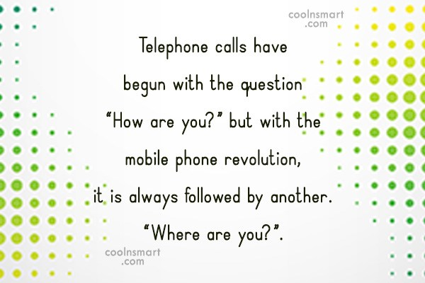 Technology Quote: Telephone calls have begun with the question...