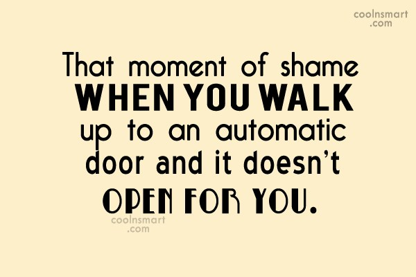 Shame Quote: That moment of shame when you walk...