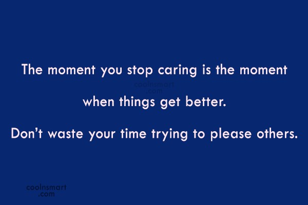 Stop Caring Quote: The moment you stop caring is the...