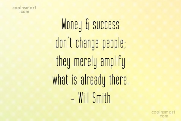 Money Quote: Money & success don't change people; they...