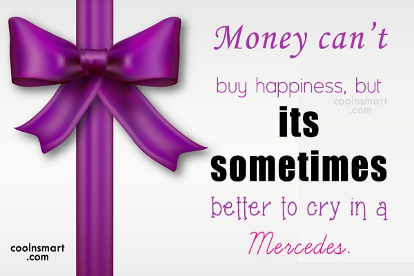 Money Quote: Money can't buy happiness, but its sometimes...