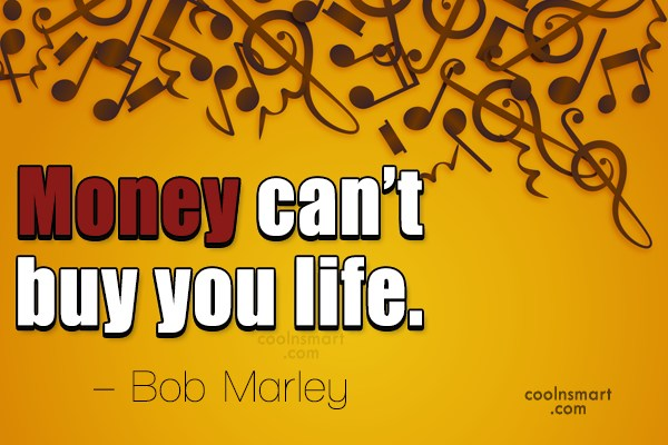 Life Quote: Money can't buy you life. – Bob...