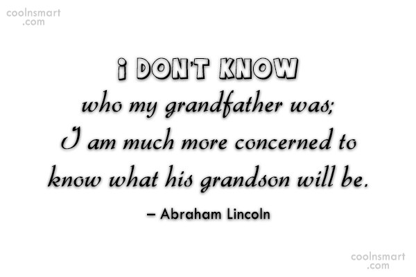 Quote: I don't know who my grandfather was;...
