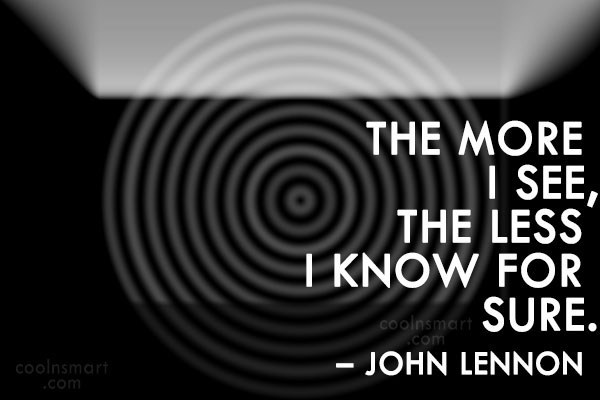 Quote: The more I see, the less I...