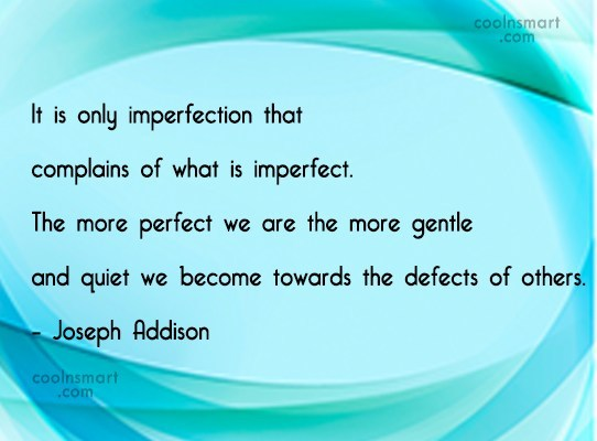 Quote: It is only imperfection that complains of...