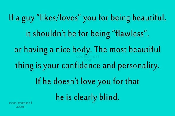 "Beauty Quote: If a guy ""likes/loves"" you for being..."