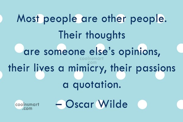 Quote: Most people are other people. Their thoughts...
