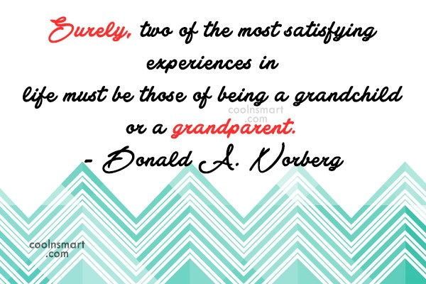 Grandparents Quote: Surely, two of the most satisfying experiences...