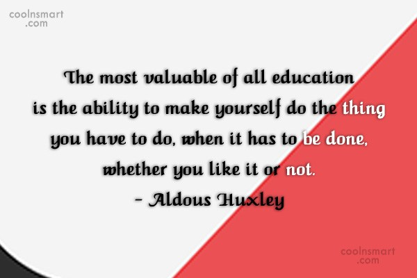 Education Quote: The most valuable of all education is...