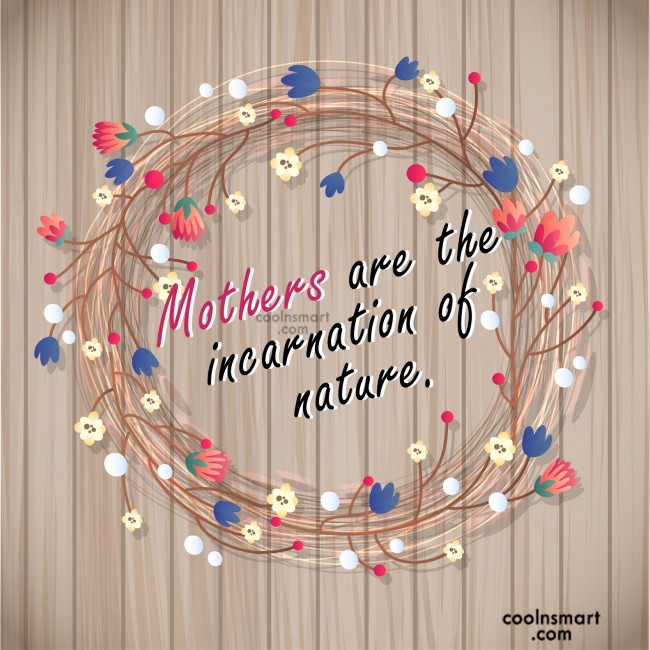 Mother Quote: Mothers are the incarnation of nature.
