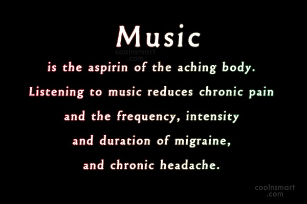 Music Quote: Music is the aspirin of the aching...