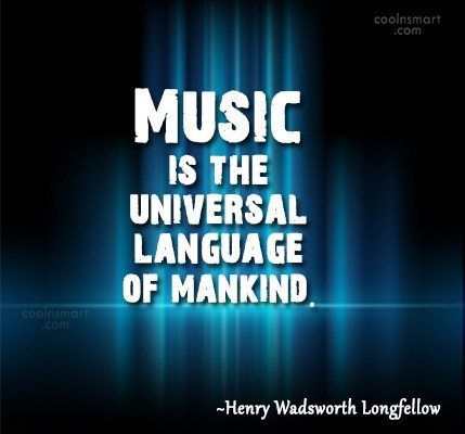 Quote: Music is the universal language of mankind....