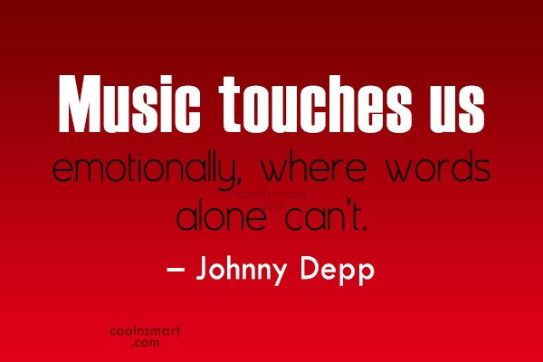 Quote: Music touches us emotionally, where words alone...