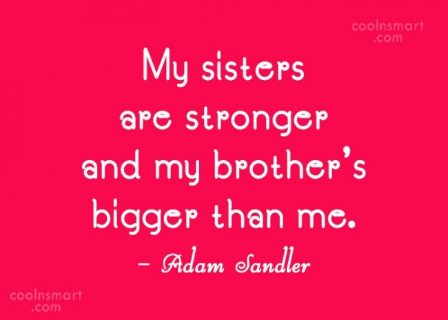 Brother Quote: My sisters are stronger and my brother's...