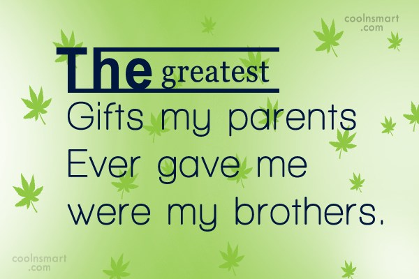 Brother Quote: The greatest gifts my parents ever gave...