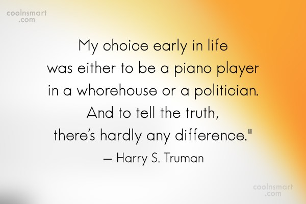 Choice Quote: My choice early in life was either...