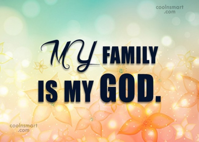 Family Quote: My family is my God.