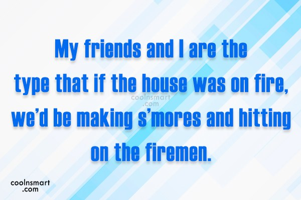 Best Friend Quote: My friends and I are the type...