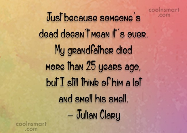 Grandfather Quote: Just because someone's dead doesn't mean it's...