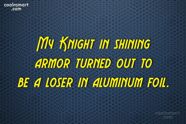 Love Quote: My Knight in shining armor turned out...