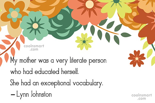 Quote: My mother was a very literate person...